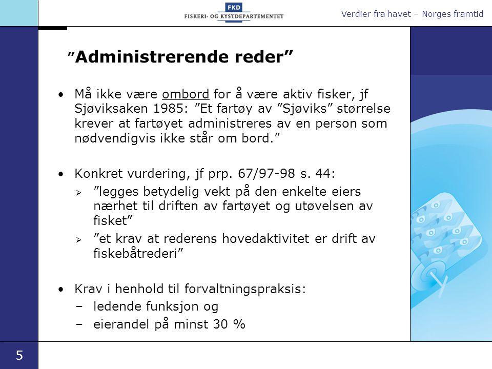 """Verdier fra havet – Norges framtid 5 """" Administrerende reder"""" •Må ikke være ombord for å være aktiv fisker, jf Sjøviksaken 1985: """"Et fartøy av """"Sjøvik"""