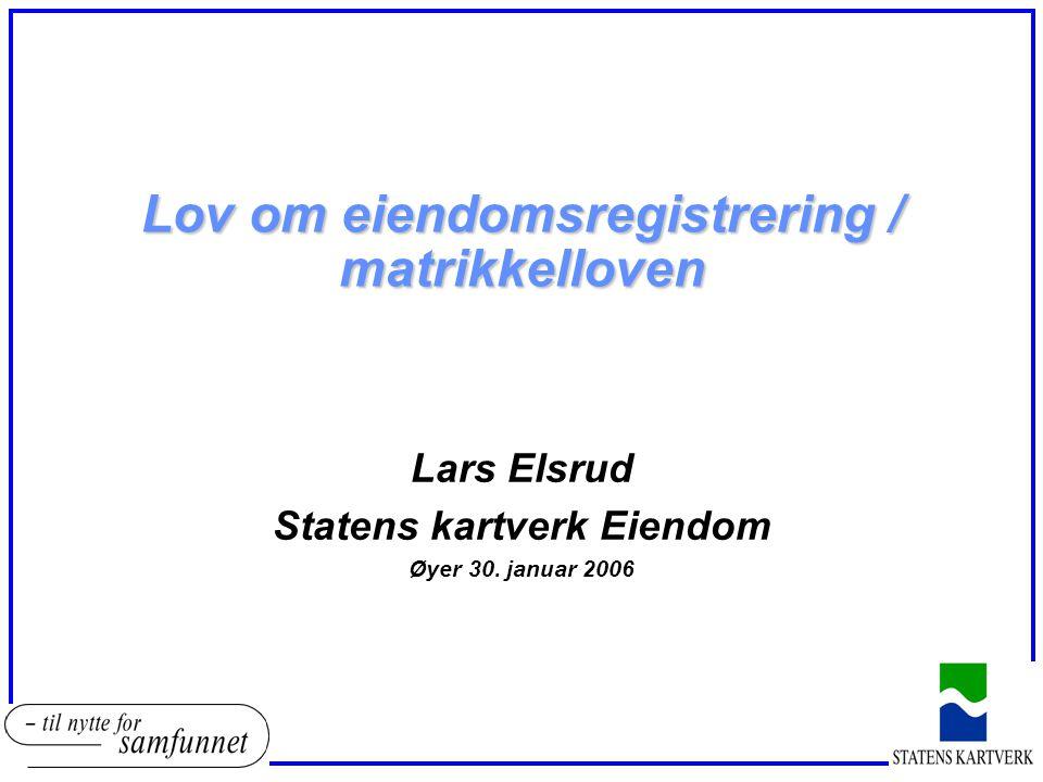 Lov om eiendomsregistrering / matrikkelloven Lars Elsrud Statens kartverk Eiendom Øyer 30.