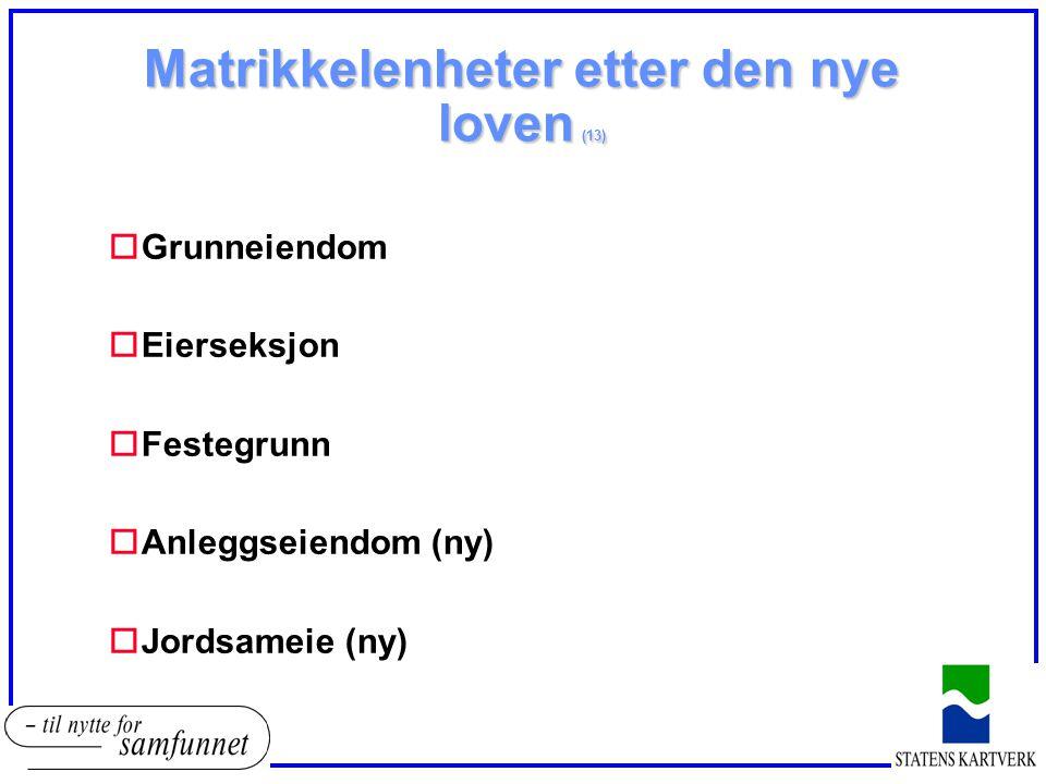 Matrikkelenheter etter den nye loven (13) oGrunneiendom oEierseksjon oFestegrunn oAnleggseiendom (ny) oJordsameie (ny)