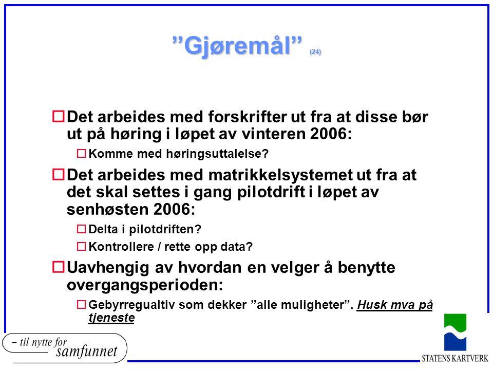 Gjøremål (24) oDet arbeides med forskrifter ut fra at disse bør ut på høring i løpet av vinteren 2006: oKomme med høringsuttalelse.
