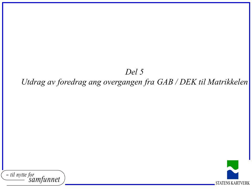 Del 5 Utdrag av foredrag ang overgangen fra GAB / DEK til Matrikkelen