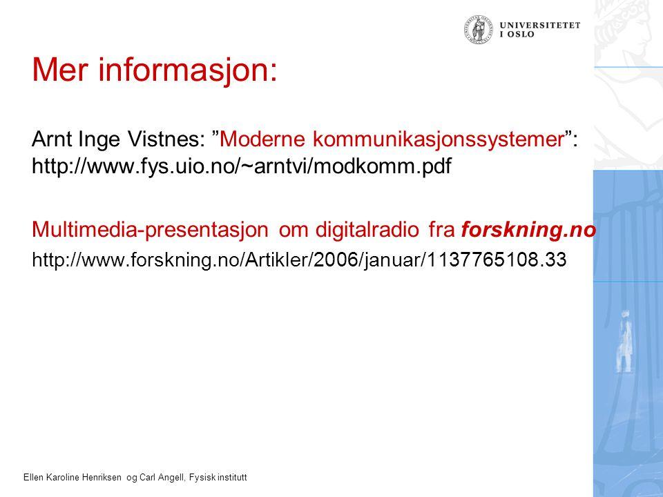 Ellen Karoline Henriksen og Carl Angell, Fysisk institutt Mer informasjon: Arnt Inge Vistnes: Moderne kommunikasjonssystemer : http://www.fys.uio.no/~arntvi/modkomm.pdf Multimedia-presentasjon om digitalradio fra forskning.no http://www.forskning.no/Artikler/2006/januar/1137765108.33