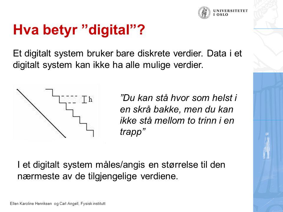 """Ellen Karoline Henriksen og Carl Angell, Fysisk institutt Hva betyr """"digital""""? Et digitalt system bruker bare diskrete verdier. Data i et digitalt sys"""