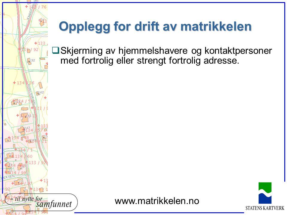 Opplegg for drift av matrikkelen qSkjerming av hjemmelshavere og kontaktpersoner med fortrolig eller strengt fortrolig adresse. www.matrikkelen.no