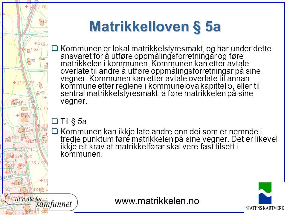 Matrikkelloven § 5a qKommunen er lokal matrikkelstyresmakt, og har under dette ansvaret for å utføre oppmålingsforretningar og føre matrikkelen i komm