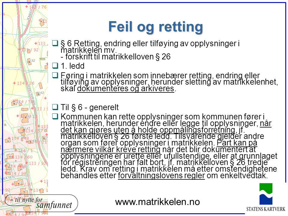 Feil og retting q§ 6 Retting, endring eller tilføying av opplysninger i matrikkelen mv. - forskrift til matrikkelloven § 26 q1. ledd qFøring i matrikk