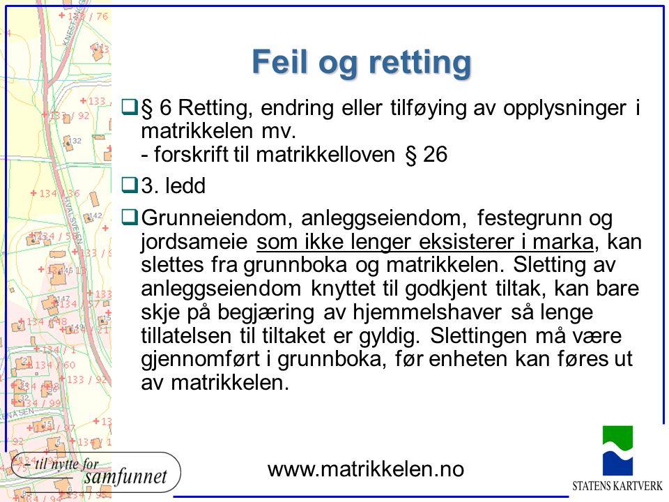 Feil og retting q§ 6 Retting, endring eller tilføying av opplysninger i matrikkelen mv. - forskrift til matrikkelloven § 26 q3. ledd qGrunneiendom, an