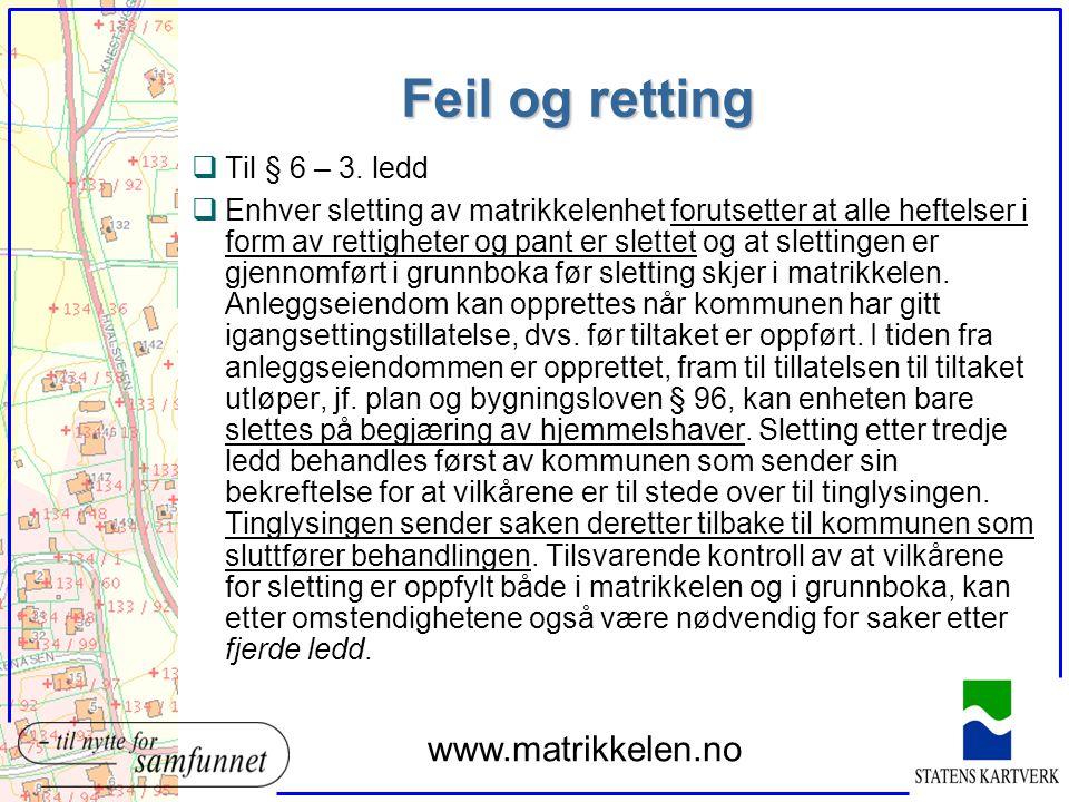 Feil og retting qTil § 6 – 3. ledd qEnhver sletting av matrikkelenhet forutsetter at alle heftelser i form av rettigheter og pant er slettet og at sle