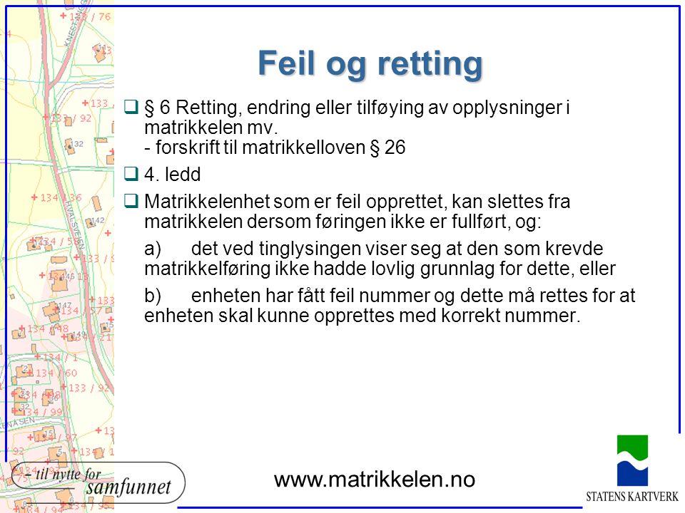 Feil og retting q§ 6 Retting, endring eller tilføying av opplysninger i matrikkelen mv. - forskrift til matrikkelloven § 26 q4. ledd qMatrikkelenhet s