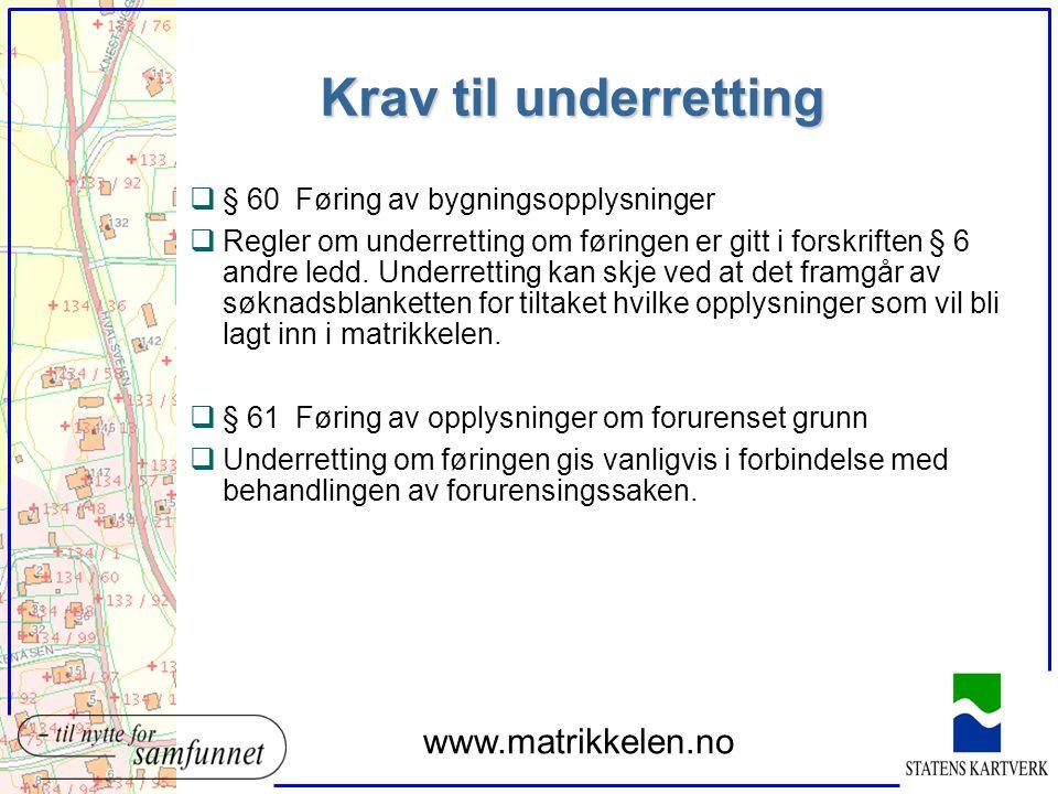 Krav til underretting q§ 60Føring av bygningsopplysninger qRegler om underretting om føringen er gitt i forskriften § 6 andre ledd. Underretting kan s