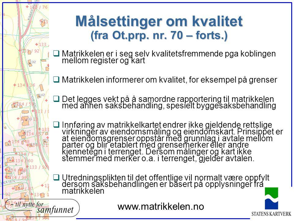 Målsettinger om kvalitet (fra Ot.prp. nr. 70 – forts.) qMatrikkelen er i seg selv kvalitetsfremmende pga koblingen mellom register og kart qMatrikkele