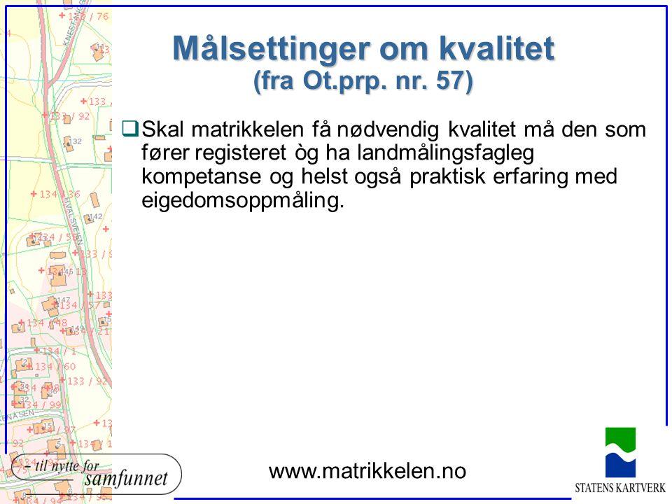 Målsettinger om kvalitet (fra Ot.prp. nr. 57) qSkal matrikkelen få nødvendig kvalitet må den som fører registeret òg ha landmålingsfagleg kompetanse o
