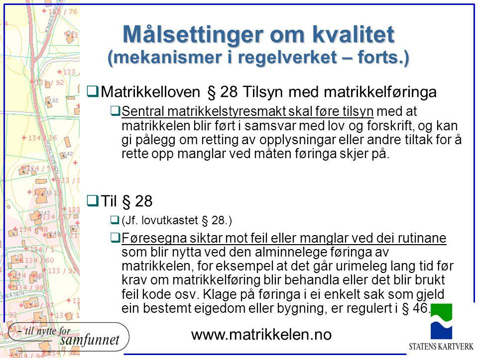 Målsettinger om kvalitet (mekanismer i regelverket – forts.) qMatrikkelloven § 28 Tilsyn med matrikkelføringa qSentral matrikkelstyresmakt skal føre t