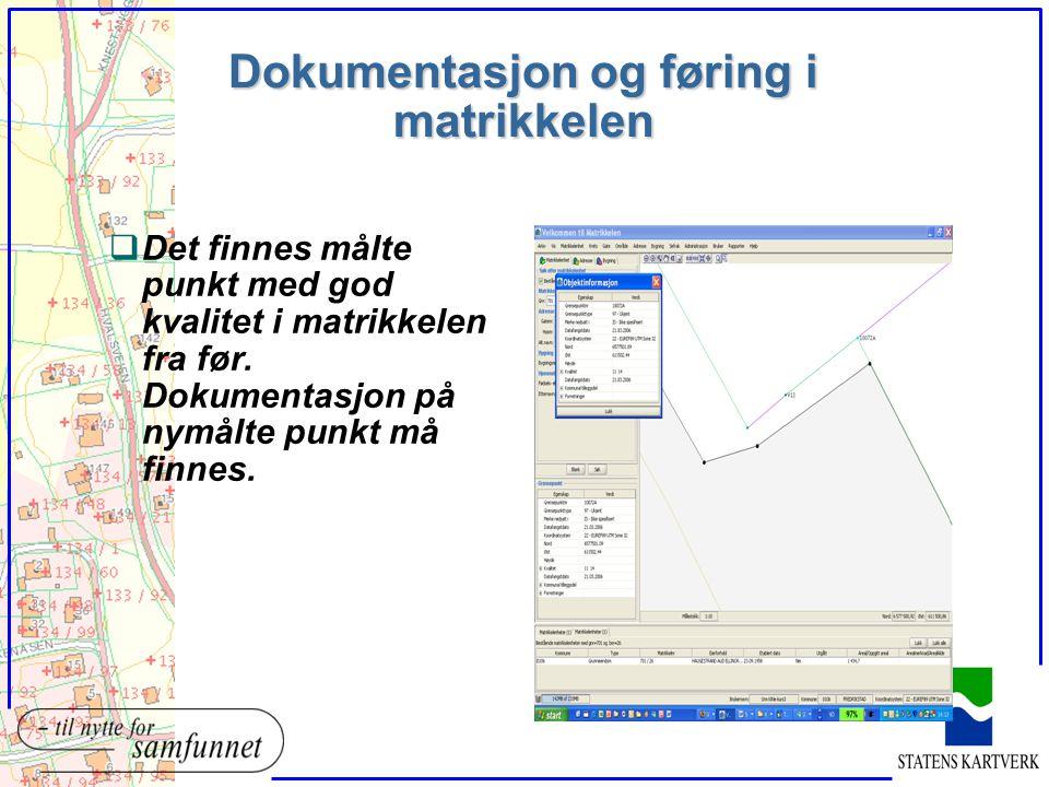 Dokumentasjon og føring i matrikkelen qDet finnes målte punkt med god kvalitet i matrikkelen fra før. Dokumentasjon på nymålte punkt må finnes.