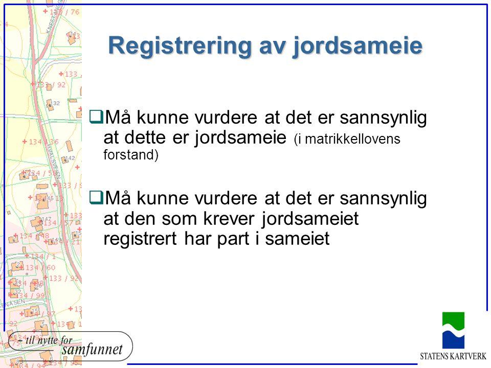 Registrering av jordsameie qMå kunne vurdere at det er sannsynlig at dette er jordsameie (i matrikkellovens forstand) qMå kunne vurdere at det er sann