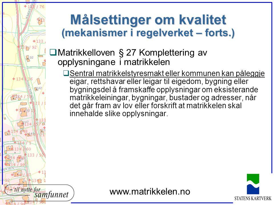 Målsettinger om kvalitet (mekanismer i regelverket – forts.) qMatrikkelloven § 27 Komplettering av opplysningane i matrikkelen qSentral matrikkelstyre