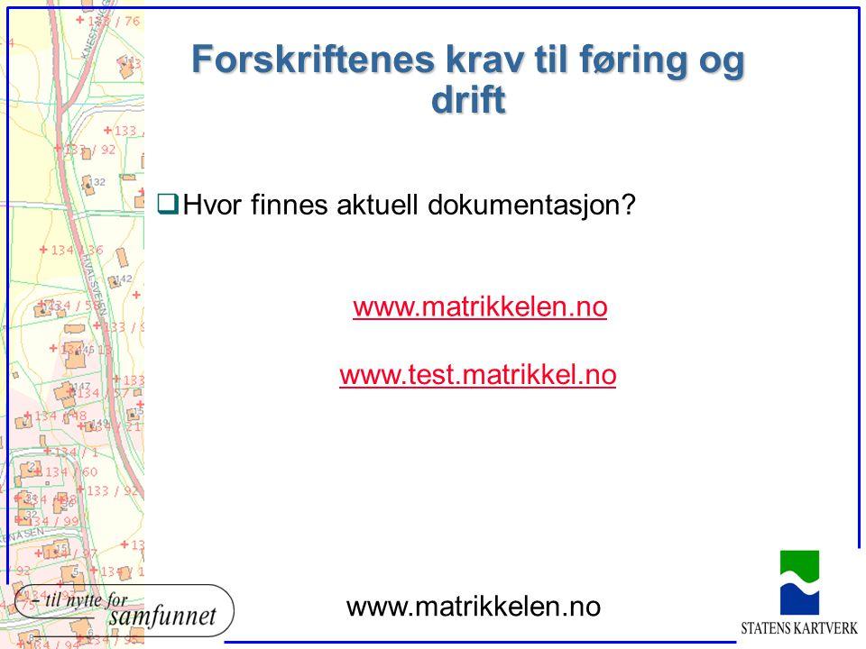 Forskriftenes krav til føring og drift qHvor finnes aktuell dokumentasjon? www.matrikkelen.no www.test.matrikkel.no