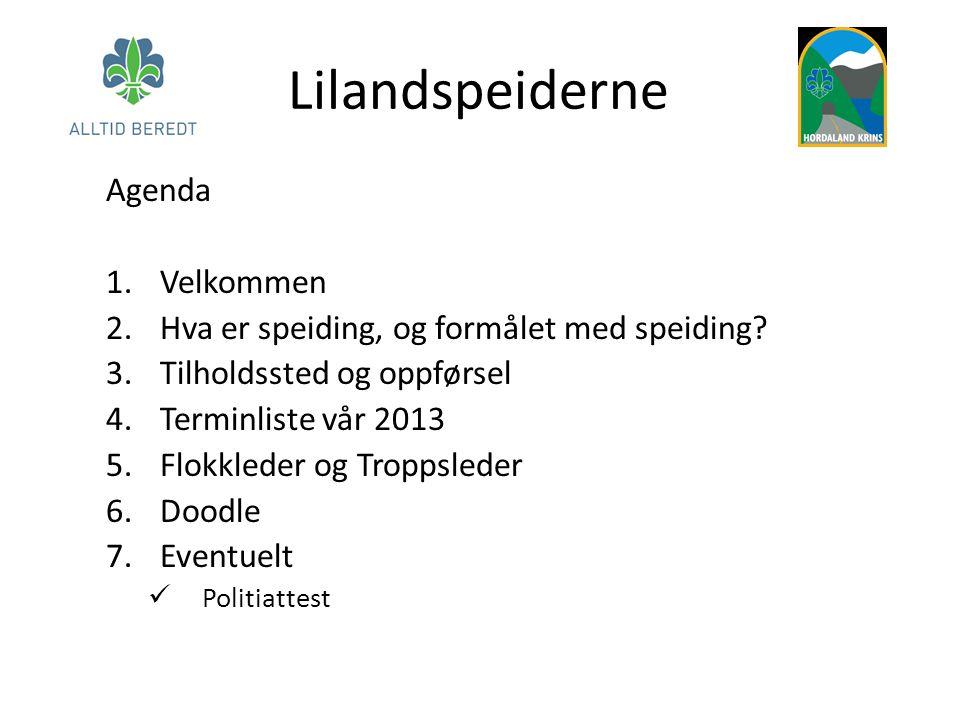 Lilandspeiderne Agenda 1.Velkommen 2.Hva er speiding, og formålet med speiding? 3.Tilholdssted og oppførsel 4.Terminliste vår 2013 5.Flokkleder og Tro