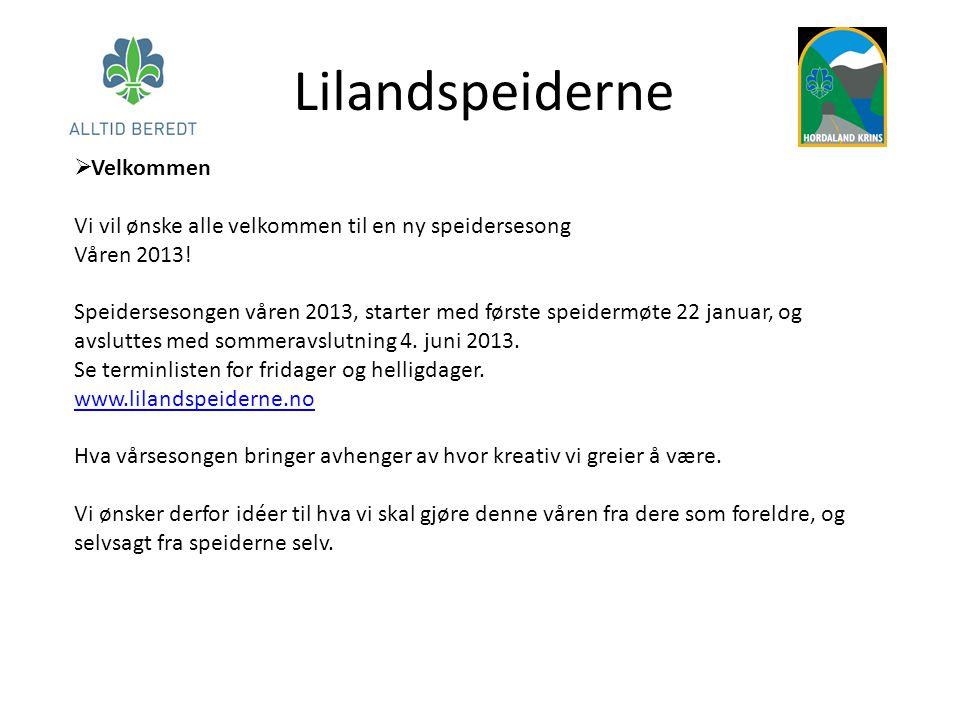 Lilandspeiderne  Velkommen Vi vil ønske alle velkommen til en ny speidersesong Våren 2013! Speidersesongen våren 2013, starter med første speidermøte