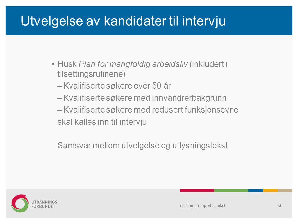 Utvelgelse av kandidater til intervju •Husk Plan for mangfoldig arbeidsliv (inkludert i tilsettingsrutinene) –Kvalifiserte søkere over 50 år –Kvalifis