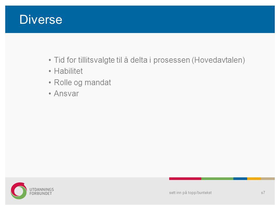 Diverse •Tid for tillitsvalgte til å delta i prosessen (Hovedavtalen) •Habilitet •Rolle og mandat •Ansvar sett inn på topp/bunteksts7