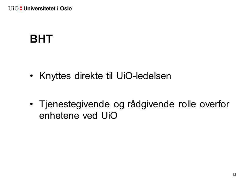 BHT •Knyttes direkte til UiO-ledelsen •Tjenestegivende og rådgivende rolle overfor enhetene ved UiO 12