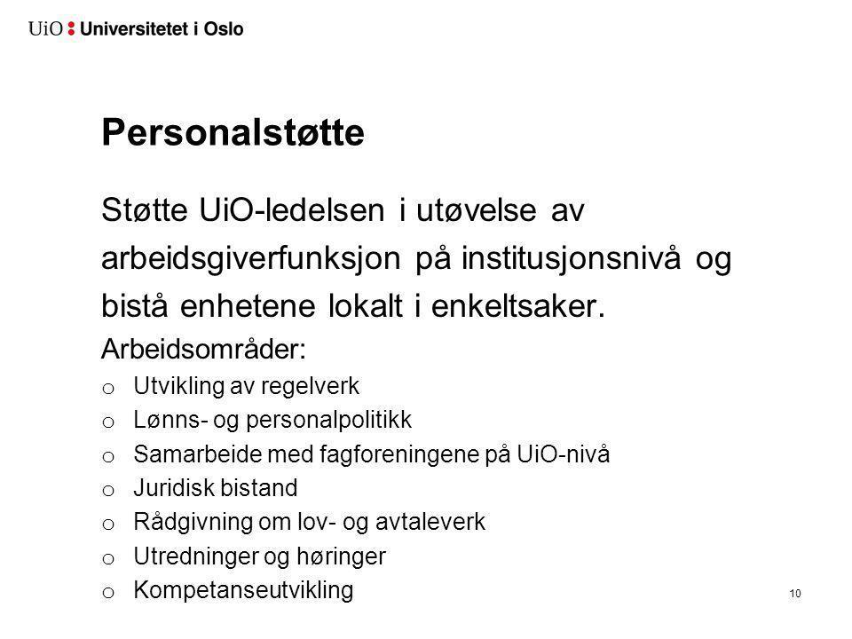 Personalstøtte Støtte UiO-ledelsen i utøvelse av arbeidsgiverfunksjon på institusjonsnivå og bistå enhetene lokalt i enkeltsaker. Arbeidsområder: o Ut