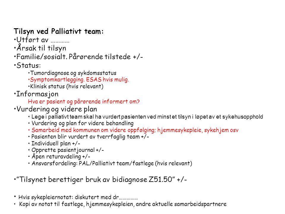 Tilsyn ved Palliativt team: •Utført av ………… •Årsak til tilsyn •Familie/sosialt.