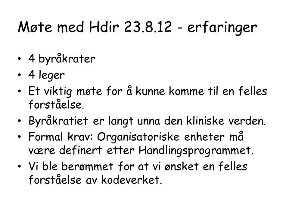 Møte med Hdir 23.8.12 - erfaringer • 4 byråkrater • 4 leger • Et viktig møte for å kunne komme til en felles forståelse.