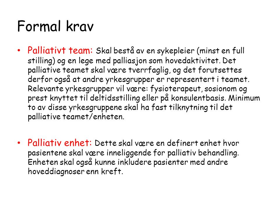 Formal krav • Palliativt team: Skal bestå av en sykepleier (minst en full stilling) og en lege med palliasjon som hovedaktivitet.