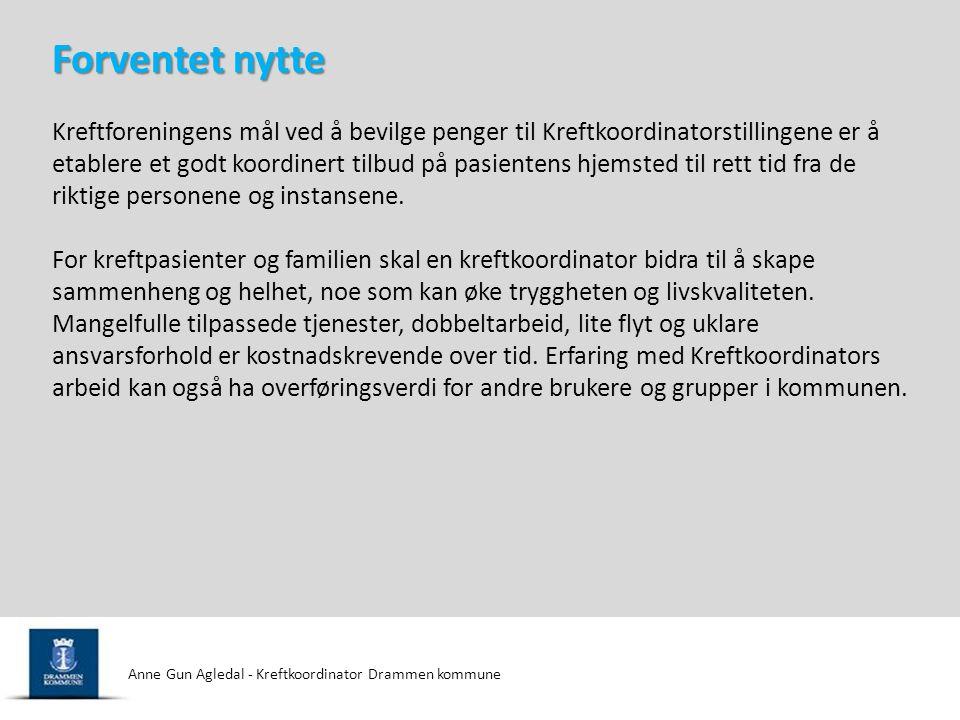 Anne Gun Agledal - Kreftkoordinator Drammen kommune Kreftforeningens mål ved å bevilge penger til Kreftkoordinatorstillingene er å etablere et godt ko