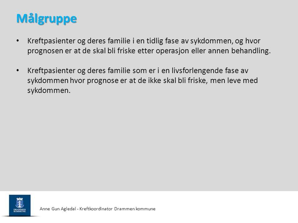 Anne Gun Agledal - Kreftkoordinator Drammen kommune • Kreftpasienter og deres familie i en tidlig fase av sykdommen, og hvor prognosen er at de skal b
