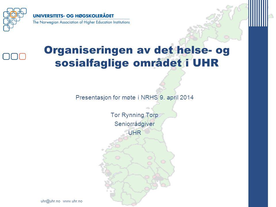 uhr@uhr.no www.uhr.no Organiseringen av det helse- og sosialfaglige området i UHR Presentasjon for møte i NRHS 9. april 2014 Tor Rynning Torp Seniorrå