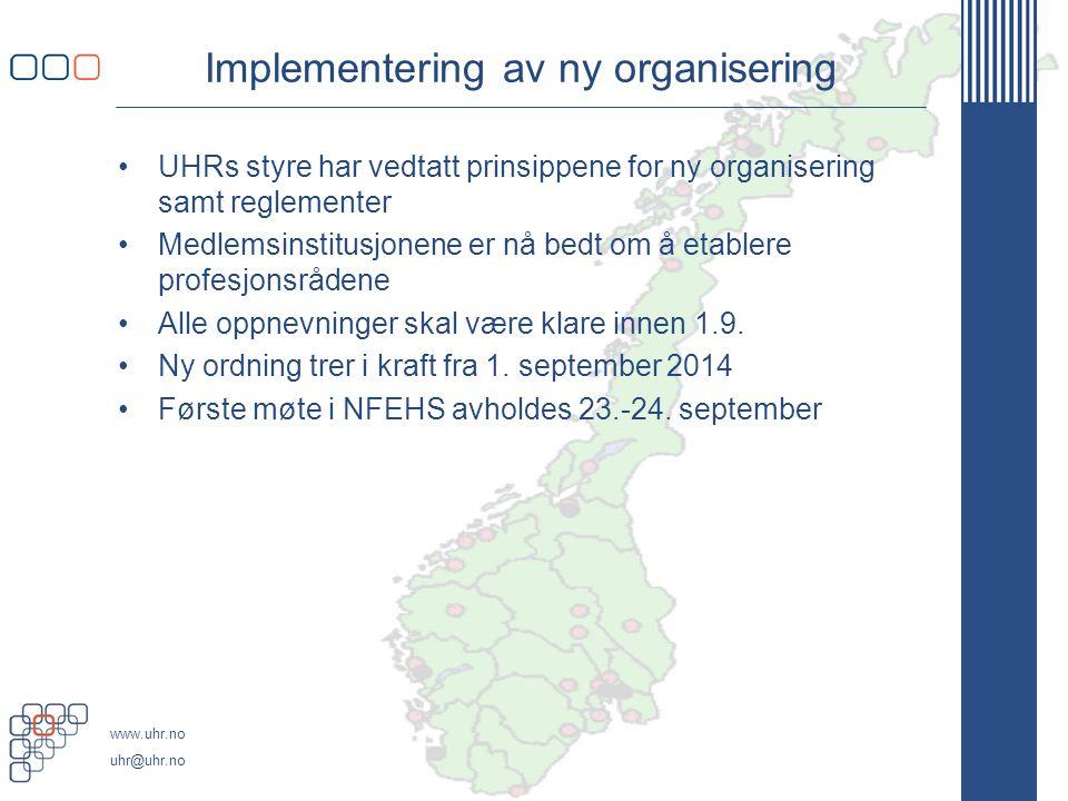 www.uhr.no uhr@uhr.no Implementering av ny organisering •UHRs styre har vedtatt prinsippene for ny organisering samt reglementer •Medlemsinstitusjonene er nå bedt om å etablere profesjonsrådene •Alle oppnevninger skal være klare innen 1.9.