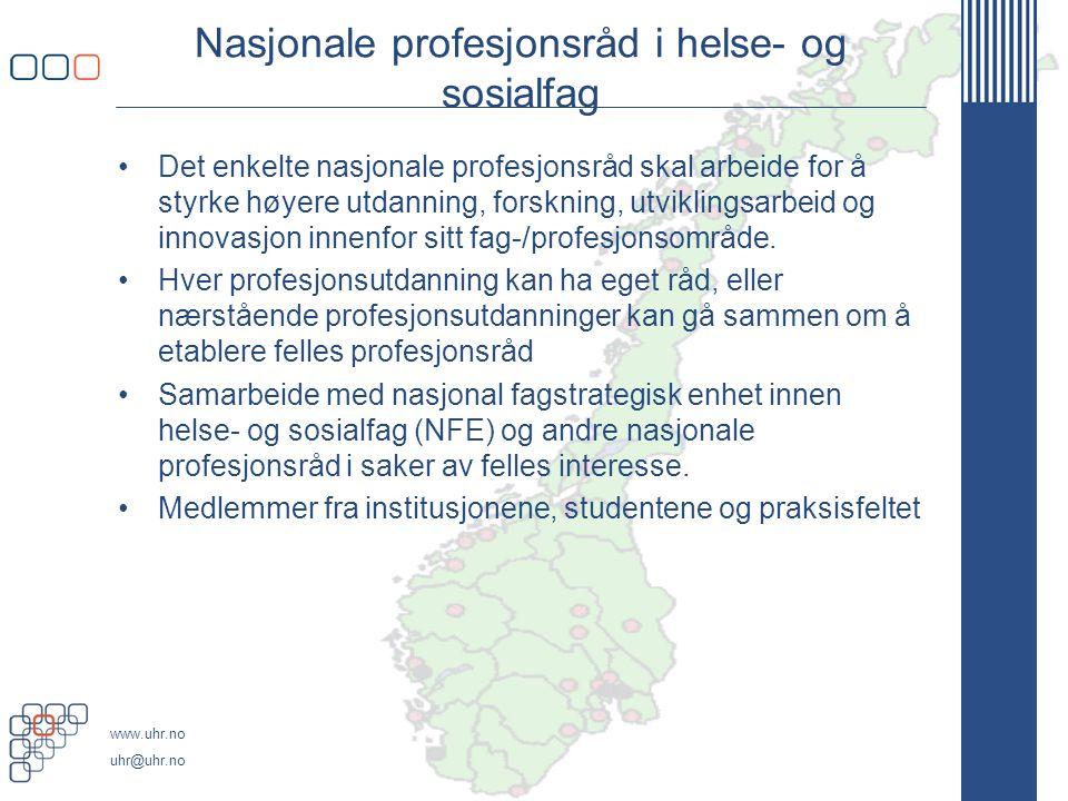 www.uhr.no uhr@uhr.no Nasjonale profesjonsråd i helse- og sosialfag •Det enkelte nasjonale profesjonsråd skal arbeide for å styrke høyere utdanning, forskning, utviklingsarbeid og innovasjon innenfor sitt fag-/profesjonsområde.