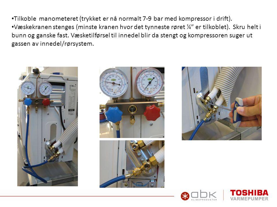 """• Tilkoble manometeret (trykket er nå normalt 7-9 bar med kompressor i drift). • Væskekranen stenges (minste kranen hvor det tynneste røret ¼"""" er tilk"""