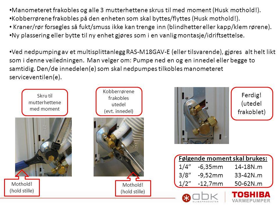 • Manometeret frakobles og alle 3 mutterhettene skrus til med moment (Husk mothold!). • Kobberrørene frakobles på den enheten som skal byttes/flyttes