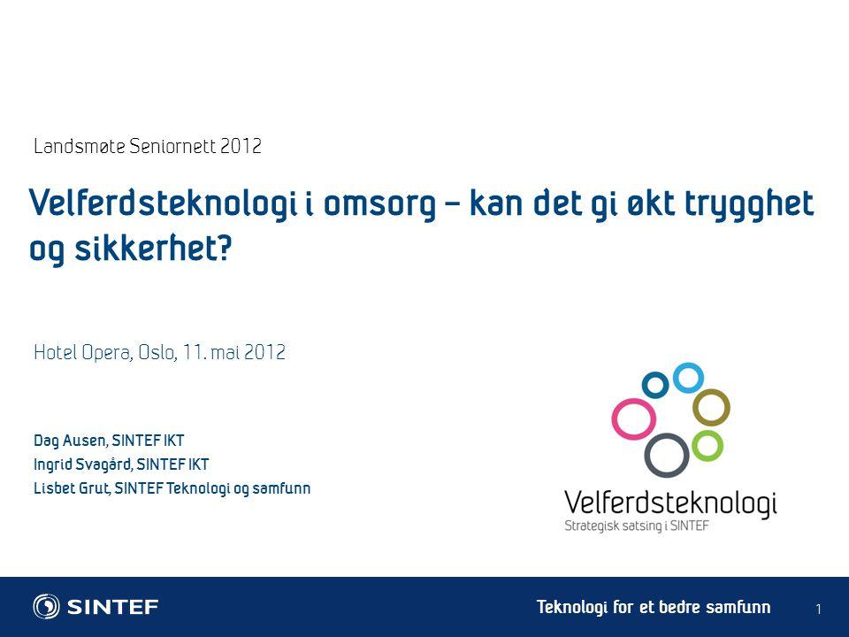 Teknologi for et bedre samfunn Landsmøte Seniornett 2012 1 Hotel Opera, Oslo, 11. mai 2012 Dag Ausen, SINTEF IKT Ingrid Svagård, SINTEF IKT Lisbet Gru