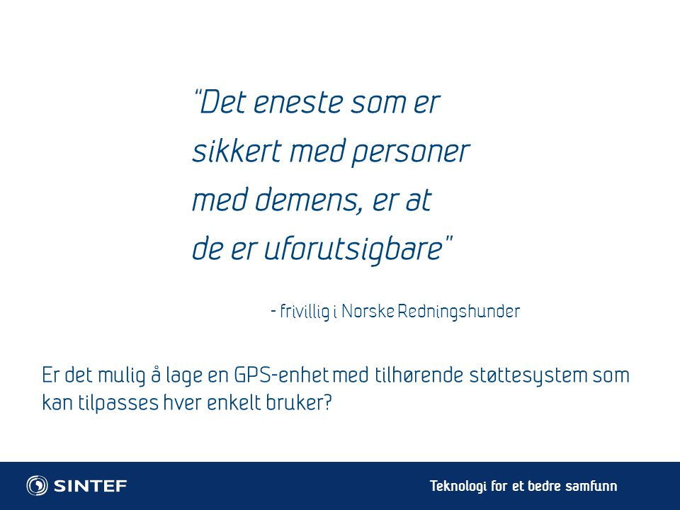"""Teknologi for et bedre samfunn """"Det eneste som er sikkert med personer med demens, er at de er uforutsigbare"""" - frivillig i Norske Redningshunder Er d"""