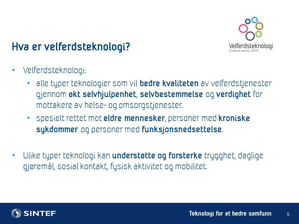 Teknologi for et bedre samfunn • Velferdsteknologi: • alle typer teknologier som vil bedre kvaliteten av velferdstjenester gjennom økt selvhjulpenhet,