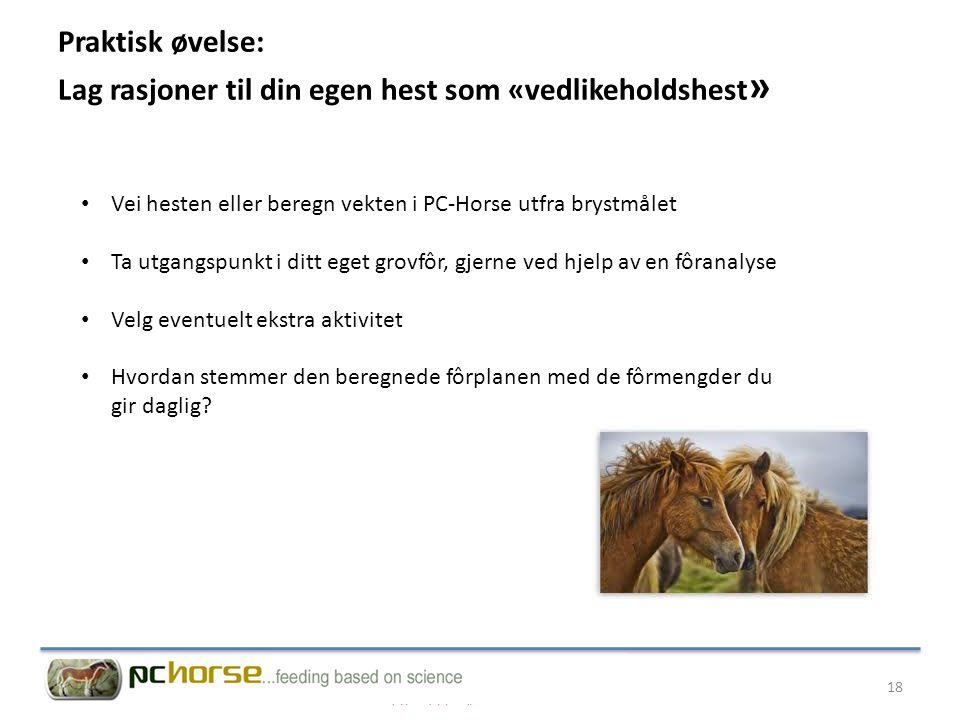 Praktisk øvelse: Lag rasjoner til din egen hest som «vedlikeholdshest » • Vei hesten eller beregn vekten i PC-Horse utfra brystmålet • Ta utgangspunkt