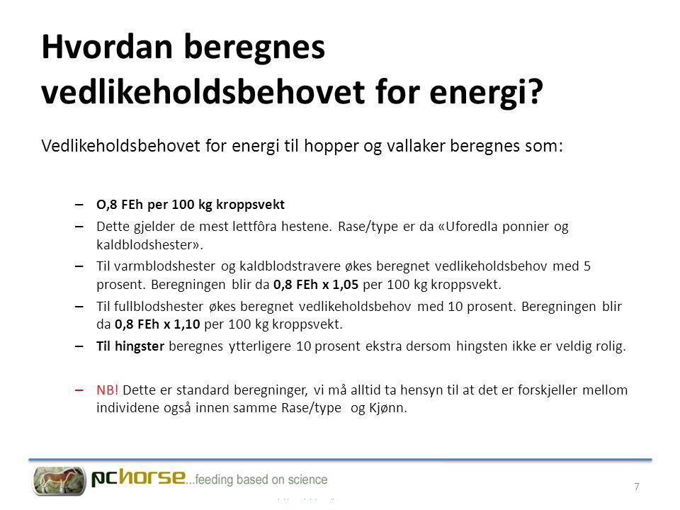 Hvordan beregnes vedlikeholdsbehovet for energi? Vedlikeholdsbehovet for energi til hopper og vallaker beregnes som: – O,8 FEh per 100 kg kroppsvekt –