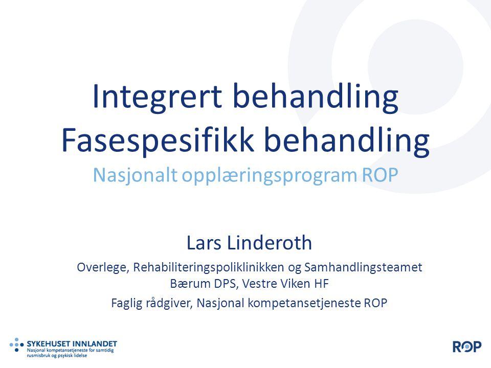 Integrert behandling Fasespesifikk behandling Nasjonalt opplæringsprogram ROP Lars Linderoth Overlege, Rehabiliteringspoliklinikken og Samhandlingstea