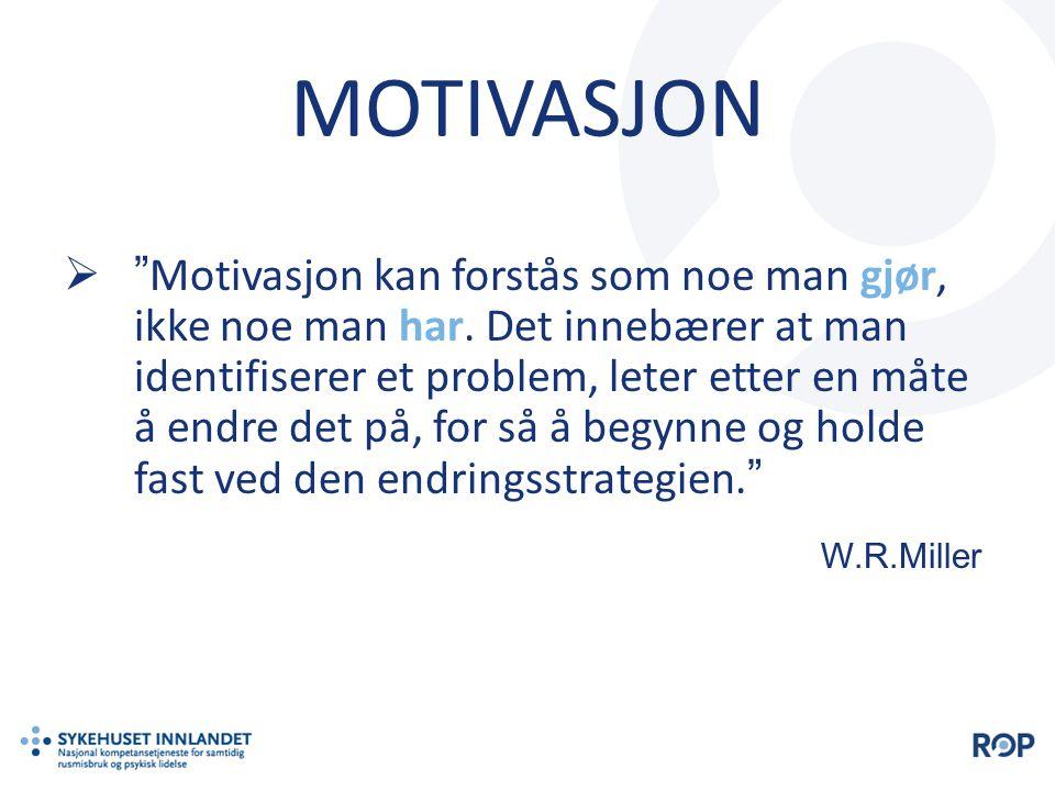 """MOTIVASJON  """"Motivasjon kan forstås som noe man gjør, ikke noe man har. Det innebærer at man identifiserer et problem, leter etter en måte å endre de"""