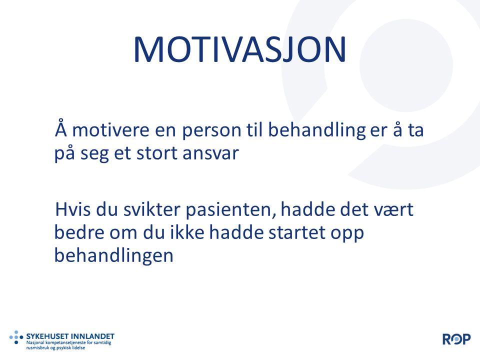 MOTIVASJON Å motivere en person til behandling er å ta på seg et stort ansvar Hvis du svikter pasienten, hadde det vært bedre om du ikke hadde startet
