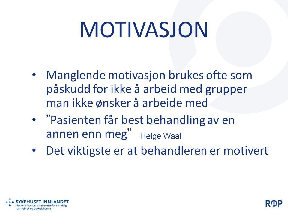 """MOTIVASJON • Manglende motivasjon brukes ofte som påskudd for ikke å arbeid med grupper man ikke ønsker å arbeide med • """"Pasienten får best behandling"""