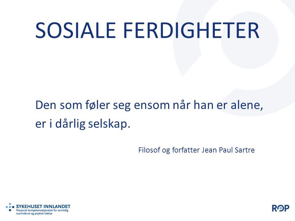 SOSIALE FERDIGHETER Den som føler seg ensom når han er alene, er i dårlig selskap. Filosof og forfatter Jean Paul Sartre