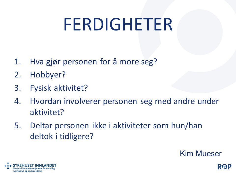 FERDIGHETER 1.Hva gjør personen for å more seg? 2.Hobbyer? 3.Fysisk aktivitet? 4.Hvordan involverer personen seg med andre under aktivitet? 5.Deltar p
