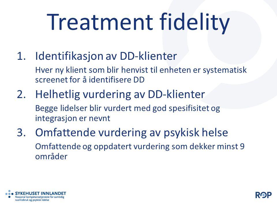 Treatment fidelity 1.Identifikasjon av DD-klienter Hver ny klient som blir henvist til enheten er systematisk screenet for å identifisere DD 2.Helhetl
