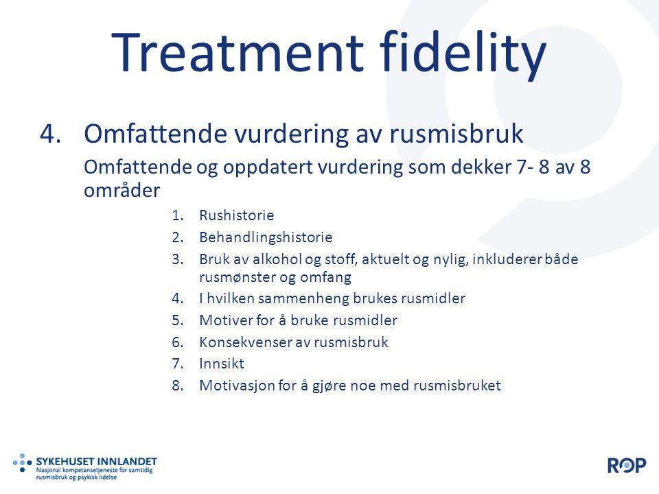 Treatment fidelity 4.Omfattende vurdering av rusmisbruk Omfattende og oppdatert vurdering som dekker 7- 8 av 8 områder 1.Rushistorie 2.Behandlingshist